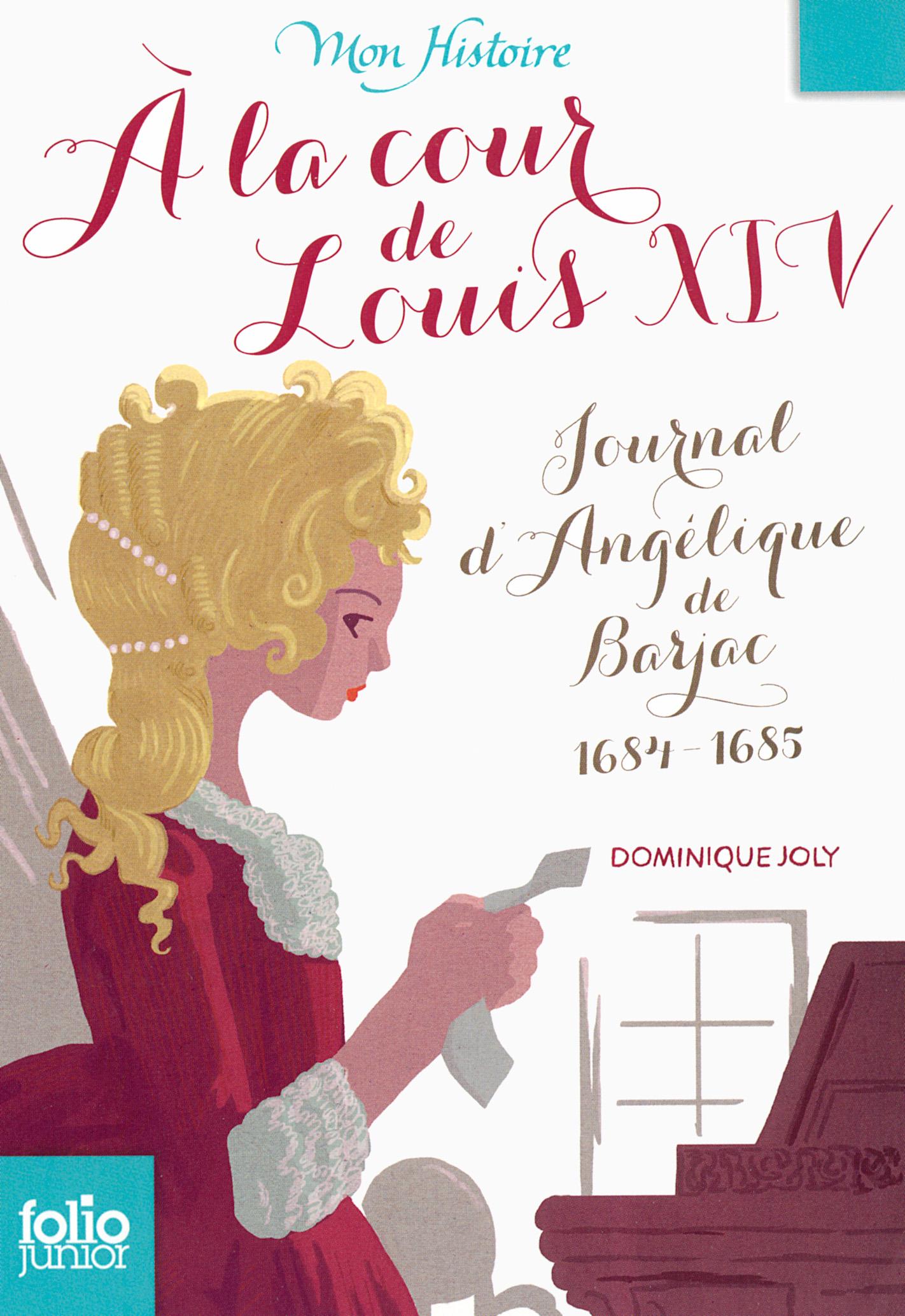 À la cour de Louis XIV. Journal d'Angélique de Barjac, 1684-1685 | Joly, Dominique