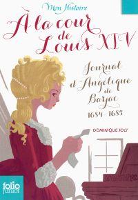 À la cour de Louis XIV. Journal d'Angélique de Barjac, 1684-1685