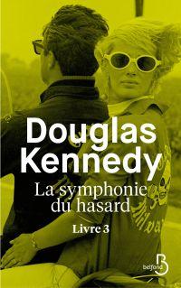 La Symphonie du hasard - Livre 3 | KENNEDY, Douglas. Auteur