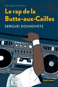 Le rap de la Butte-aux-Cailles   Dounovetz, Serguei. Auteur