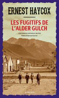 Les Fugitifs de l'alder Gulch | Haycox, Ernest (1899-1950). Auteur