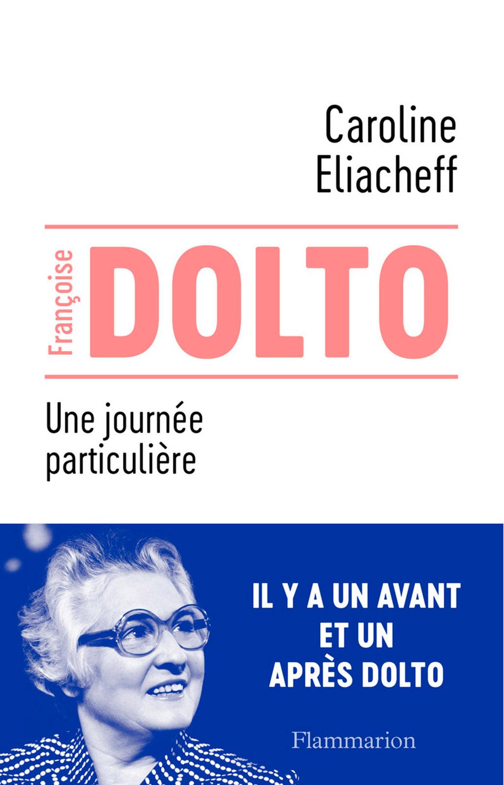 Françoise Dolto - Une journée particulière | Eliacheff, Caroline