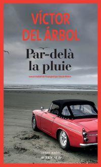 Par-delà la pluie | Del Arbol, Victor. Auteur