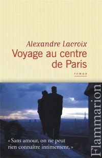 Voyage au centre de Paris | Lacroix, Alexandre (1975-....). Auteur