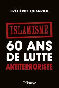 Islamisme. 60 ans de lutte ...