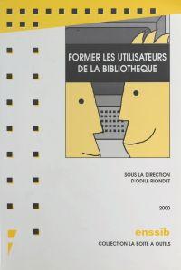 Former les utilisateurs de la bibliothèque | Riondet, Odile. Auteur