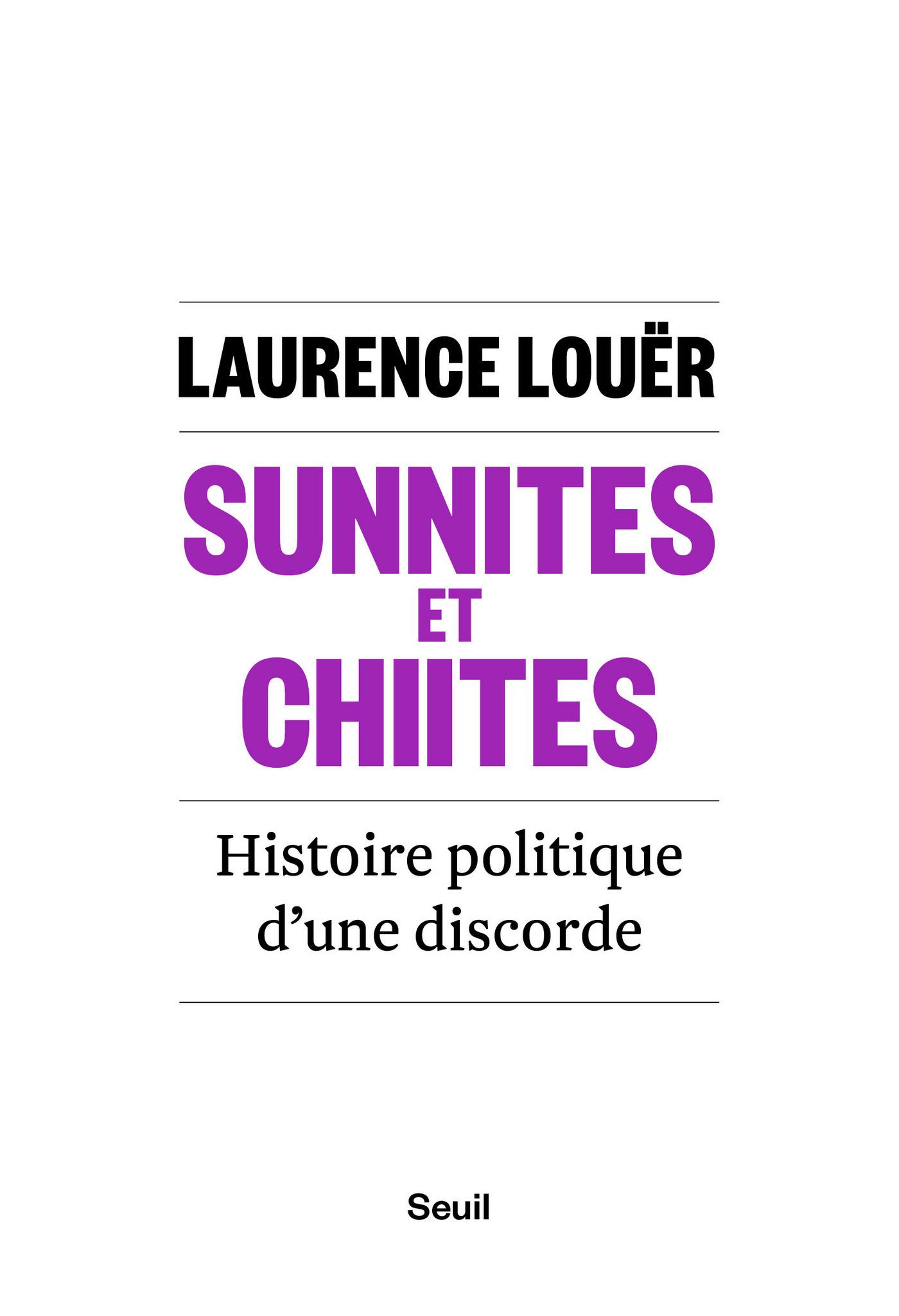 SUNNITES ET CHIITES - HISTOIRE POLITIQUE D'UNE DISCORDE