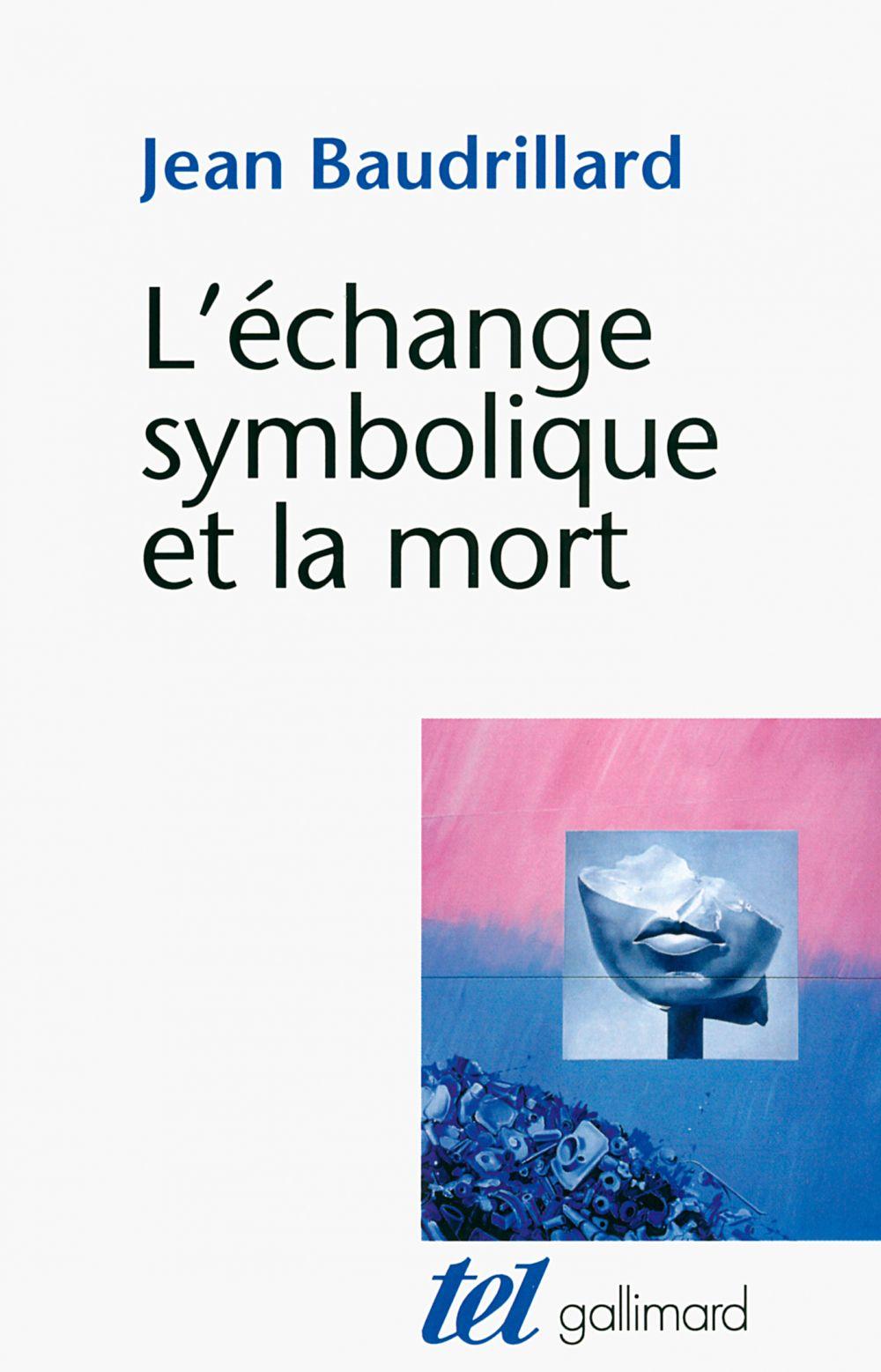 L'échange symbolique et la mort | Baudrillard, Jean (1929-2007). Auteur