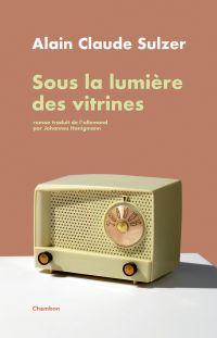 Sous la lumière des vitrines | Sulzer, Alain Claude (1953-....). Auteur