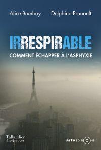 Irrespirable. Comment échapper à l'asphyxie | Bomboy, Alice. Auteur
