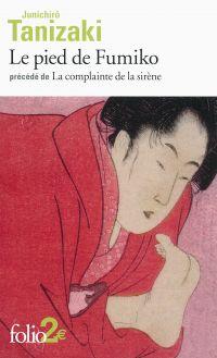 Le pied de Fumiko / La complainte de la sirène | Tanizaki, Jun'ichiro (1886-1965). Auteur