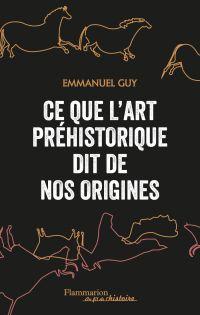 Ce que l'art préhistorique dit de nos origines | Guy, Emmanuel (1966-....). Auteur
