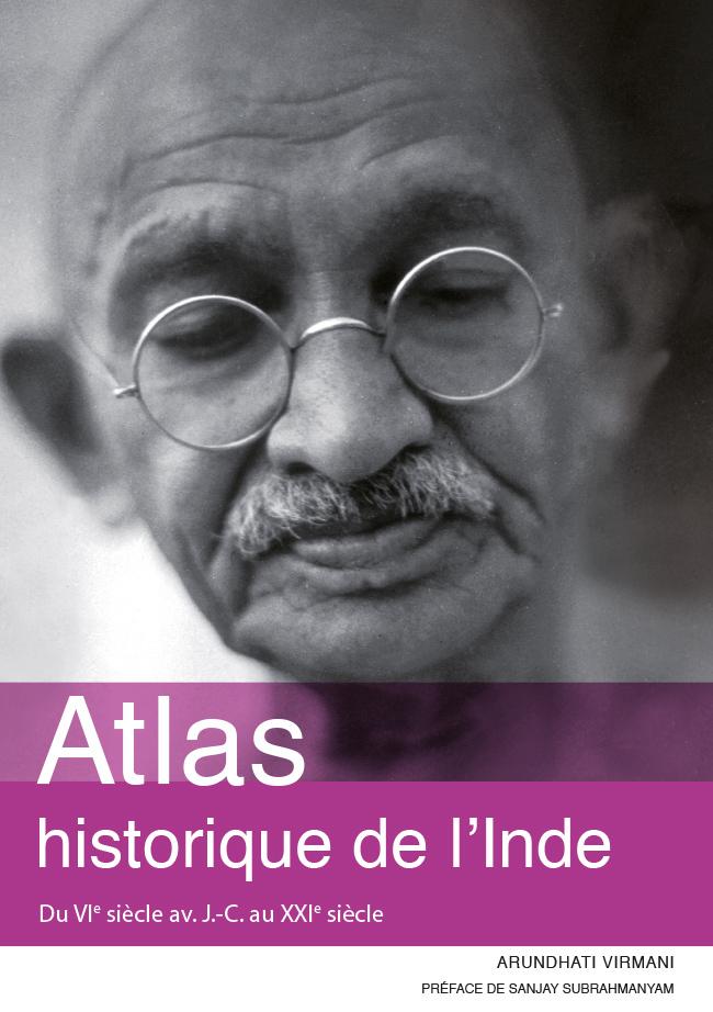 Atlas historique de l'Inde. Du VIe siècle av. J.-C. au XXIe siècle