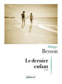 Le Dernier enfant | BESSON, Philippe. Auteur