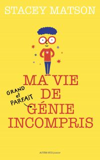 Ma vie de (grand et parfait) génie incompris | Matson, Stacey. Auteur