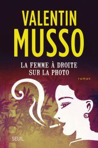 La femme à droite sur la photo | Musso, Valentin (1977-....). Auteur