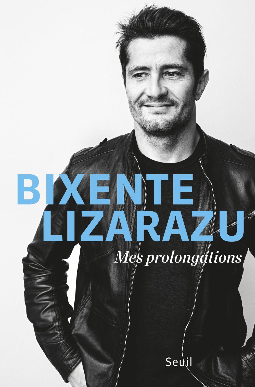 Mes prolongations | Lizarazu, Bixente (1969-....). Auteur