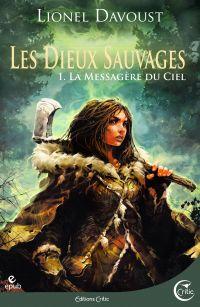 Les Dieux sauvages, tome 1 : La Messagère du ciel | DAVOUST, Lionel. Auteur