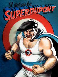Il était une fois - Il était une fois : Superdupont