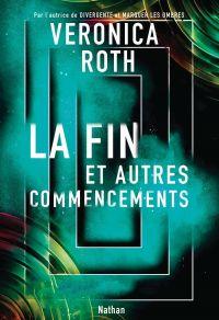 La fin et autres commencements - Dès 13 ans | Roth, Veronica. Auteur