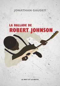 La Ballade de Robert Johnson | Gaudet, Jonathan (1976-....). Auteur