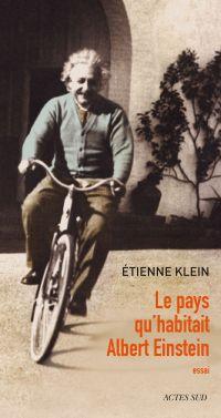 Le pays qu'habitait Albert Einstein | Klein, Etienne (1958-....). Auteur