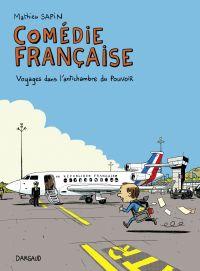 Comédie française, voyages dans l'antichambre du pouvoir | Sapin, Mathieu (1974-....). Auteur