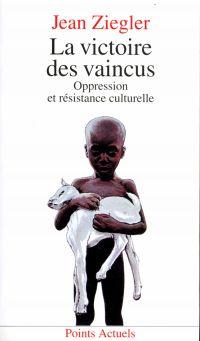 La Victoire des vaincus. Oppression et résistance culturelle