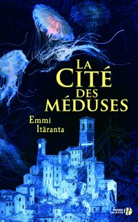La cité des méduses | Itaranta, Emmi. Auteur