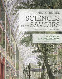 Histoire des sciences et des savoirs, t. 2. Modernité et globalisation