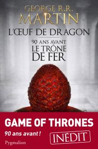 L'oeuf de dragon : 90 ans avant le trône de fer (Game of thrones)
