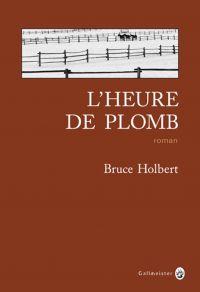 L'Heure de plomb | HOLBERT, Bruce. Auteur