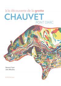 À la découverte de la grotte Chauvet-Pont d'Arc | Gayet, Sébastien. Auteur