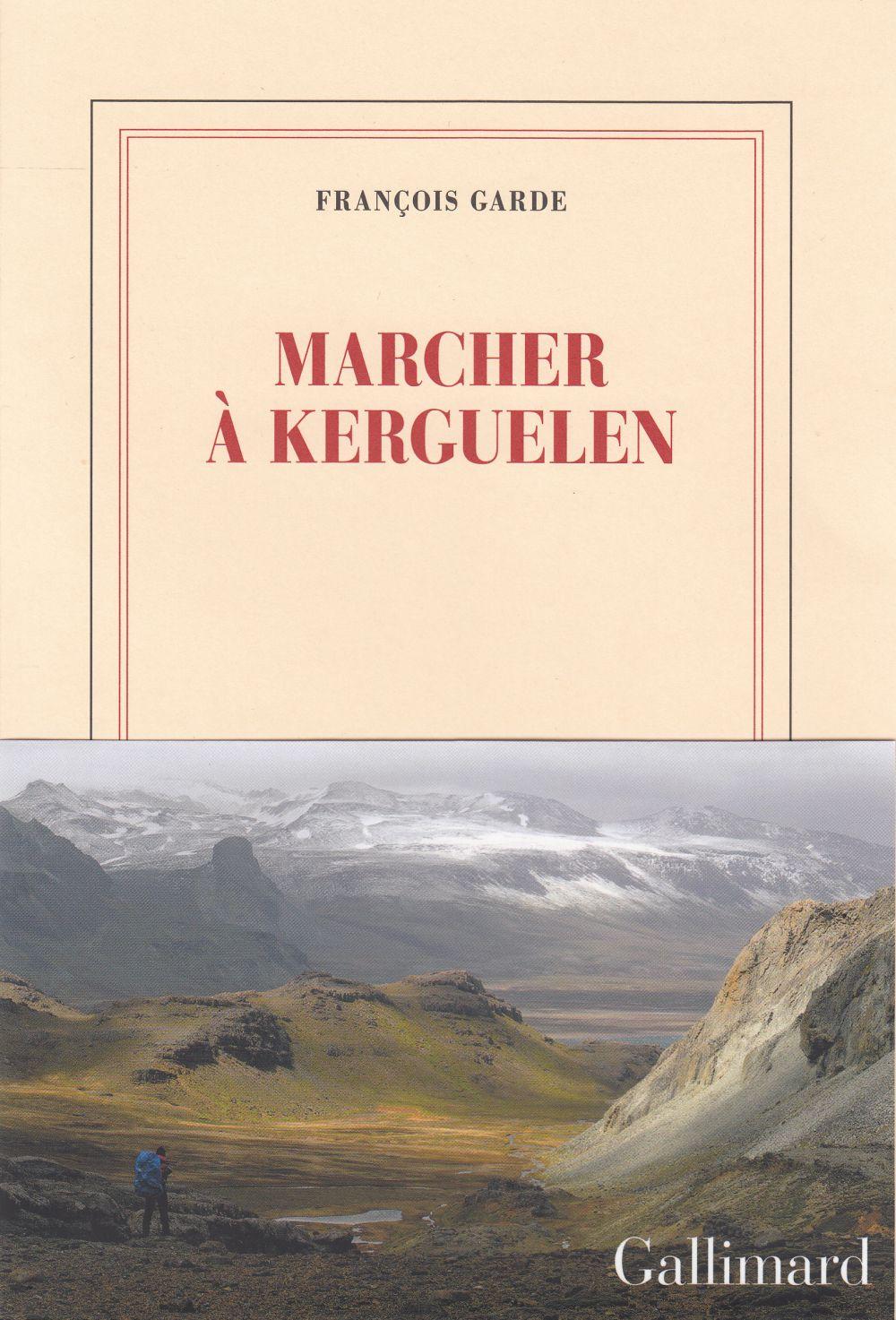 Marcher à Kerguelen | Garde, François (1959-....). Auteur