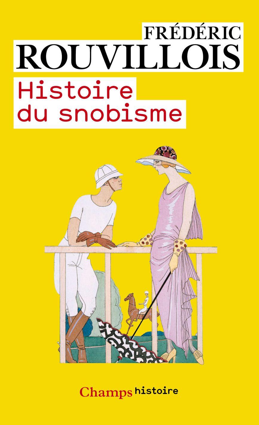 Histoire du snobisme | Rouvillois, Frédéric (1964-....). Auteur