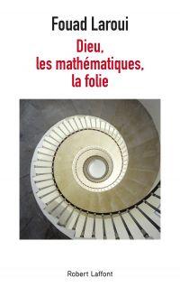 Dieu, les mathématiques, la folie | Laroui, Fouad (1958-....). Auteur
