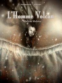 L'Homme Volcan | Malzieu, Mathias. Auteur