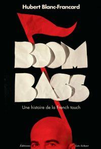 BoomBass. Une histoire de la French touch | Blanc-Francard, Hubert. Auteur