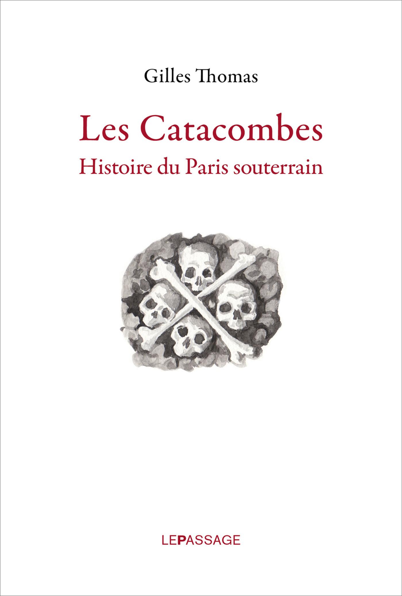 Catacombes. Histoire du Paris souterrain