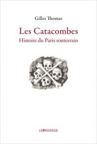 Catacombes. Histoire du Par...