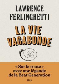 La vie vagabonde - Carnets de route (1960-2010) | Ferlinghetti, Lawrence (1919-....). Auteur