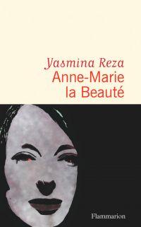 Anne-Marie la Beauté | Reza, Yasmina. Auteur
