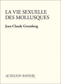 La Vie sexuelle des mollusques | Grumberg, Jean-Claude (1939-....). Auteur