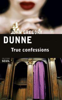 True confessions | Dunne, John Gregory. Auteur
