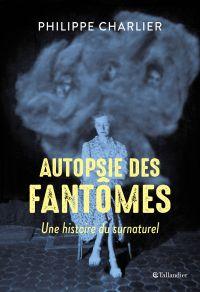 Autopsie des fantômes | Charlier, Philippe. Auteur
