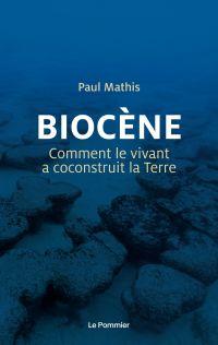Biocène. Comment le vivant ...