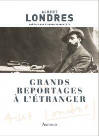 Grands reportages à l'étranger | Londres, Albert (1884-1932). Auteur