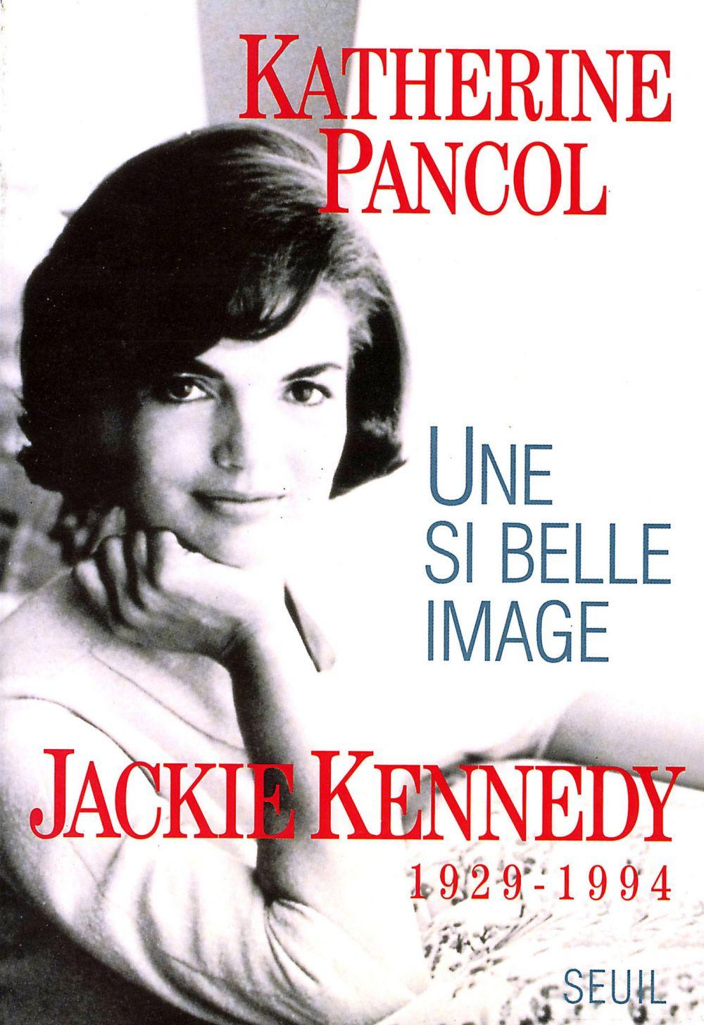Une si belle image. Jackie Kennedy (1929-1994) | Pancol, Katherine. Auteur