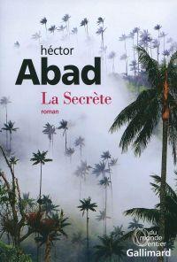 La Secrète | Abad Faciolince, Héctor (1958-....). Auteur