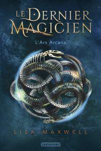 Le Dernier Magicien (Tome 1)  - L'Ars Arcana | Maxwell, Lisa. Auteur